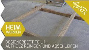 Embedded thumbnail for Designerbett bauen Teil 1: Altholz reinigen und abschleifen